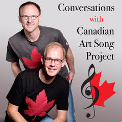 Conversations with Canadian Art Song Project Podcast