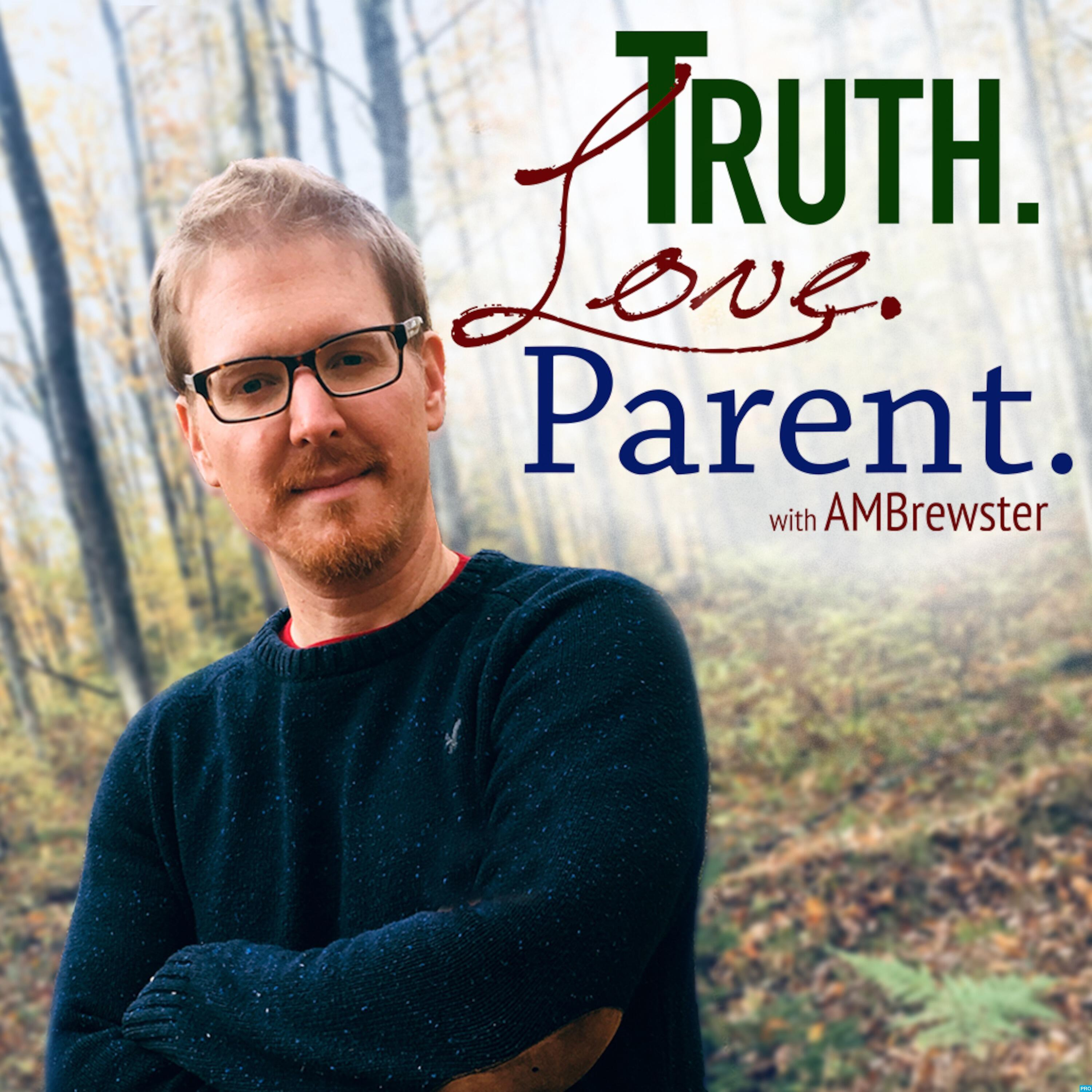 Truth.Love.Parent. with AMBrewster