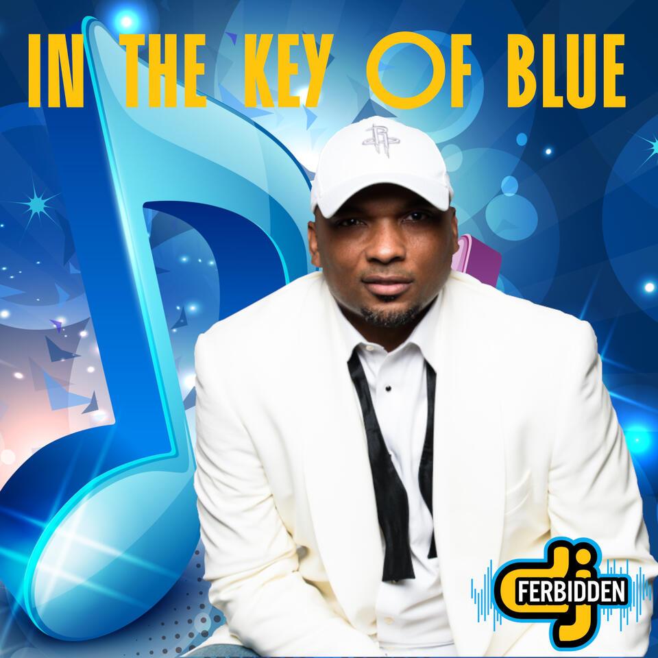 In the Key of Blue presented by DJ Ferbidden