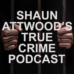 Shaun Attwood's True Crime Podcast