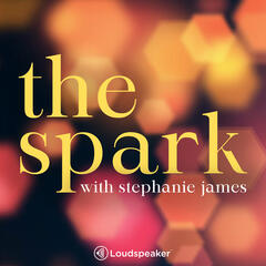 The Spark With Stephanie James
