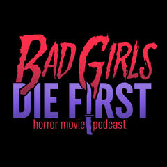 Listen to the Bad Girls Die First: Horror Podcast Episode