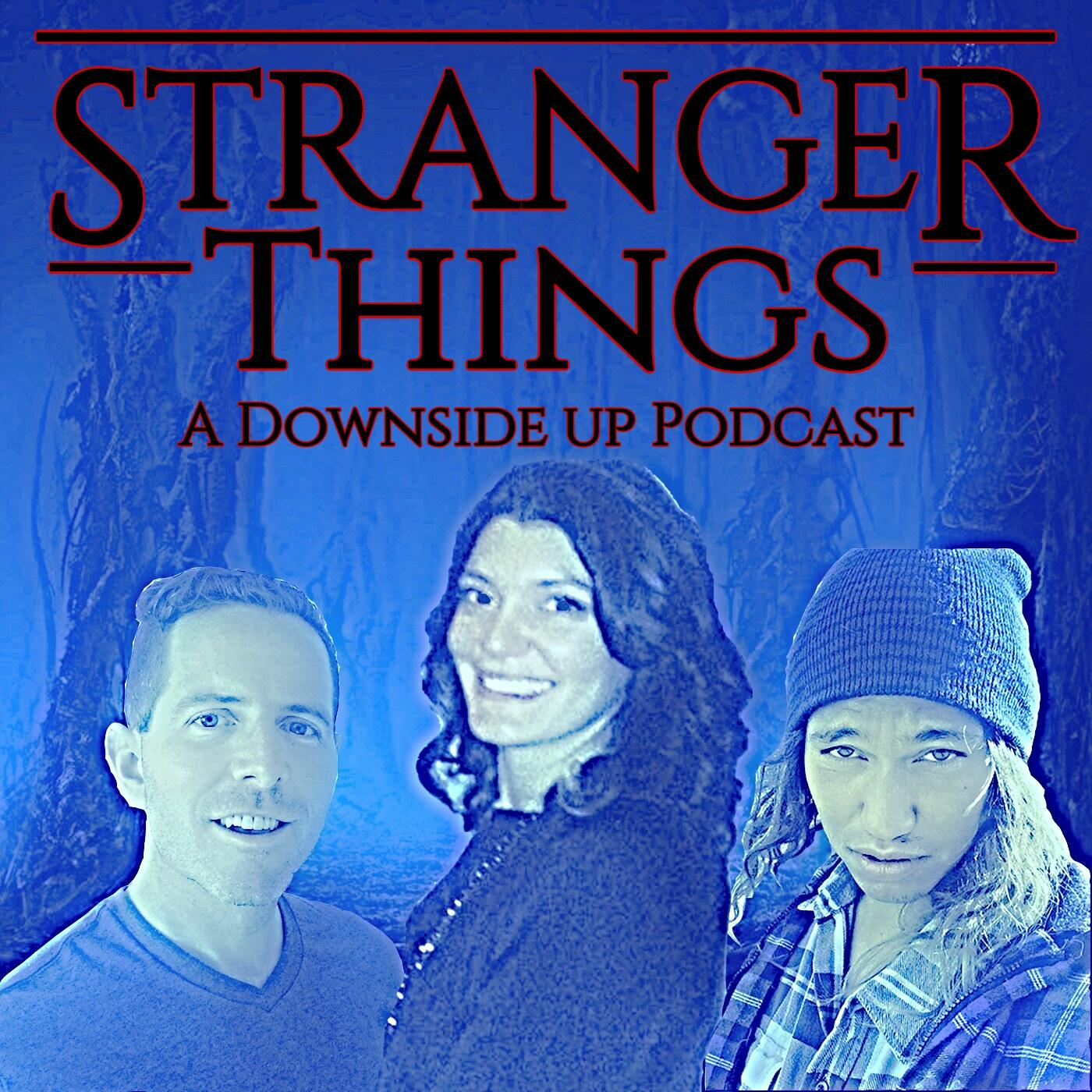 Stranger Things: A Downside Up Podcast