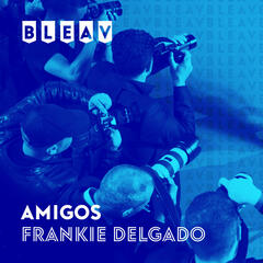 Bleav in Amigos with Frankie Delgado
