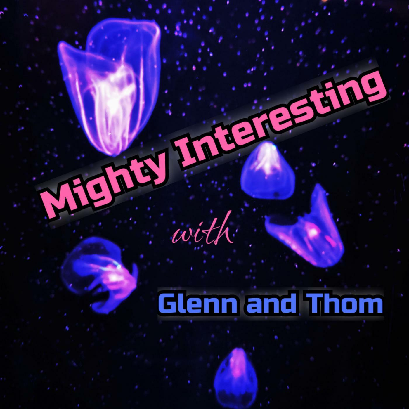 Mighty Interesting with Glenn and Thom