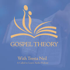 Gospel Theory Podcast – Called to Learn