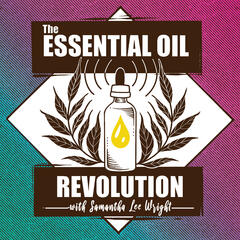 The Essential Oil Revolution | Essential Oils, Aromatherapy, and Healthy  Living by Samantha Lee Wright |Powered by Revolution Oils