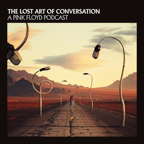The Lost Art Of Conversation - A Pink Floyd Podcast