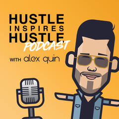 Hustle Inspires Hustle with Alex Quin