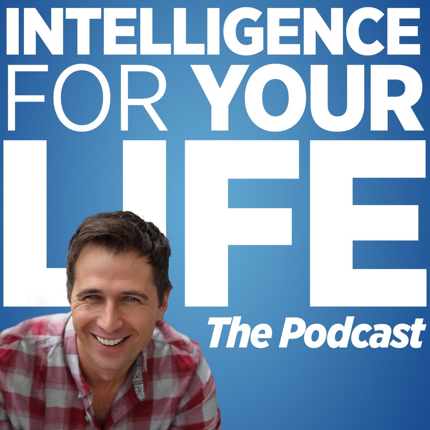 Intelligence For Your Life The Podcast