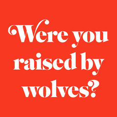Were You Raised By Wolves?