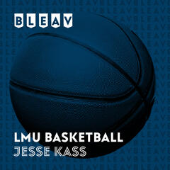Bleav in LMU Basketball with Jesse Kass