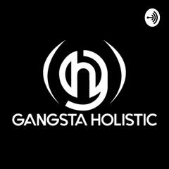 GANGSTA HOLISTIC
