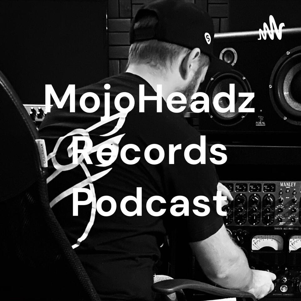 MojoHeadz Records Podcast