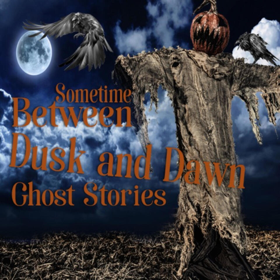 Sometime Between Dusk and Dawn Ghost Stories