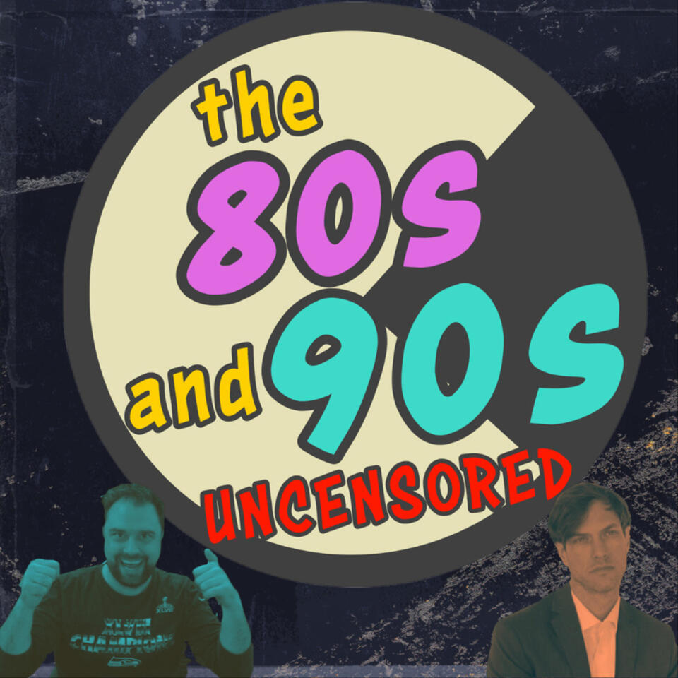 The 80s and 90s Uncensored