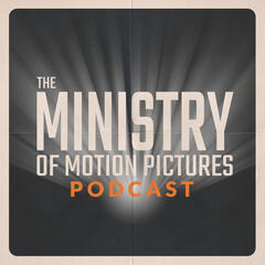 The Ministry of Motion Pictures Podcast