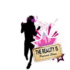 The Reality Is Podcast Show