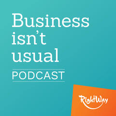 Business Isn't Usual Podcast by RightWay