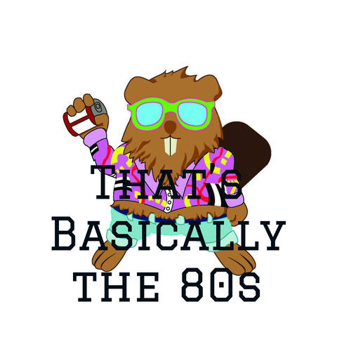 That's Basically the 80s