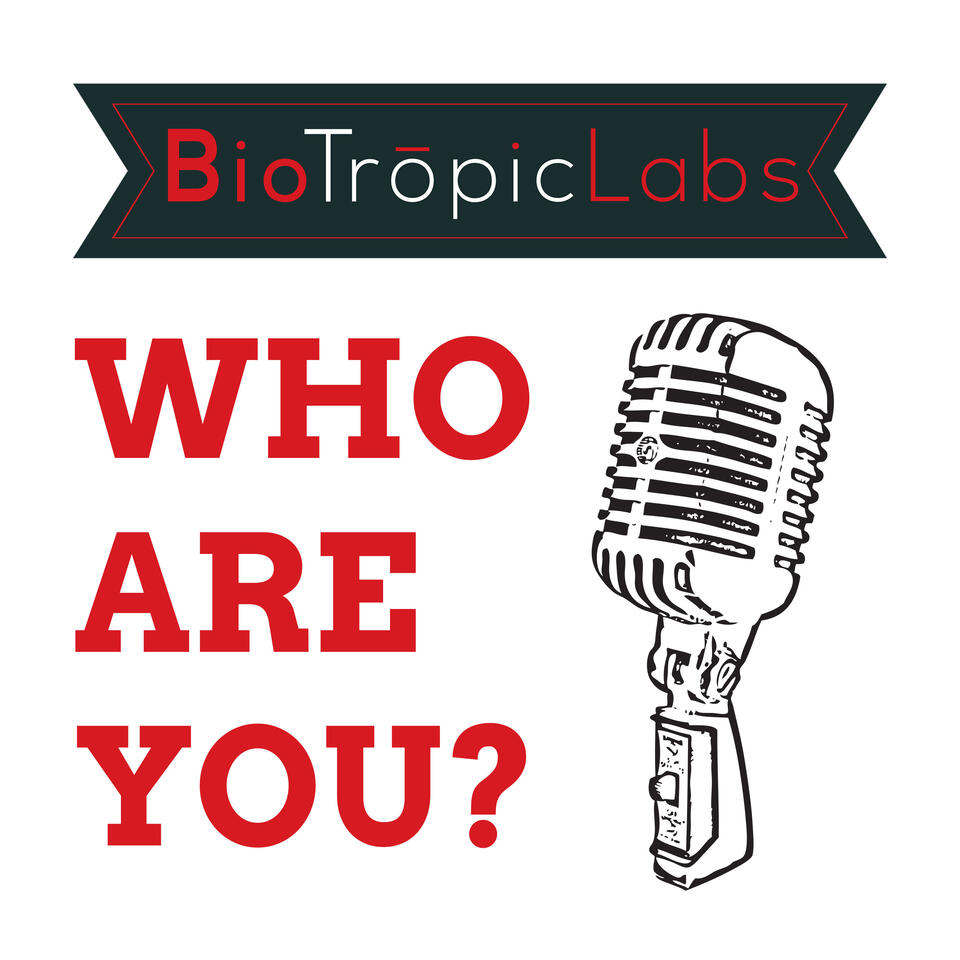 """The """"Who Are You?"""" Podcast by BioTropicLabs.com. (Visit The Site!)."""
