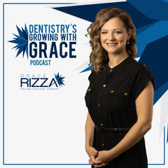 Dentistry: The Business Bite with Grace Rizza