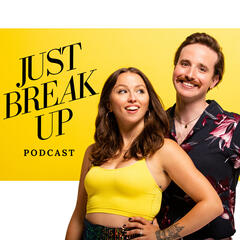 Listen to the Just Break Up Podcast Episode - Episode 47: A