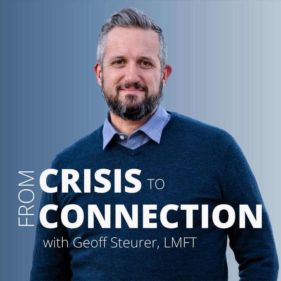 From Crisis to Connection - with Geoff Steurer