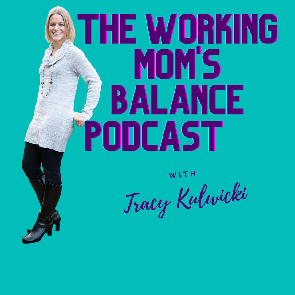The Working Mom's Balance Podcast with Tracy Kulwicki