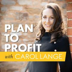 Plan to Profit with Carol Lange
