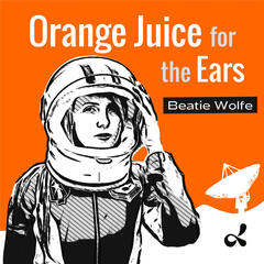 Orange Juice for the Ears with Beatie Wolfe