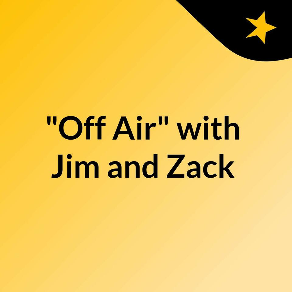 """""""Off Air"""" with Jim and Zack"""