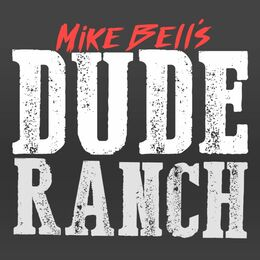 Mike Bell's Dude Ranch!