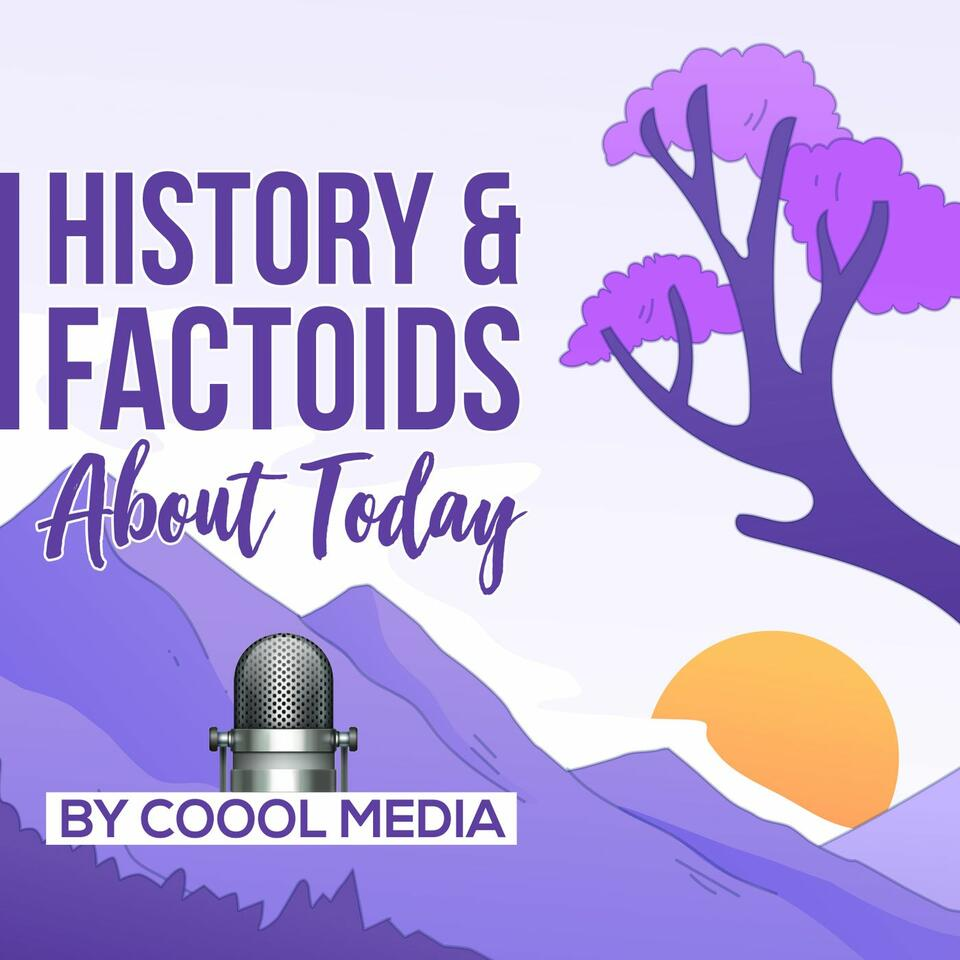 History & Factoids about today