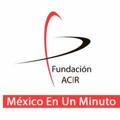 México En Un Minuto - Fundación ACIR