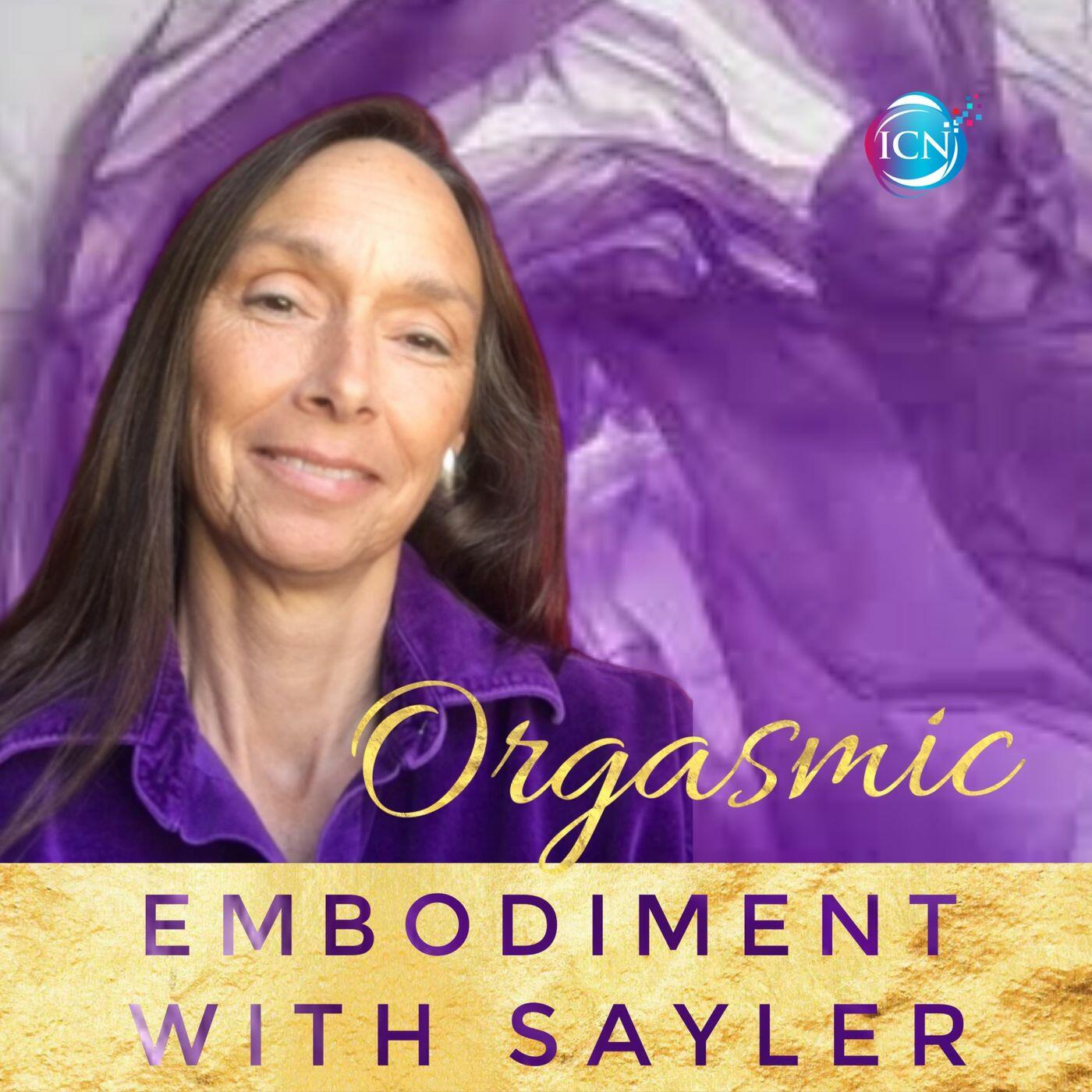 Orgasmic Embodiment with Sayler