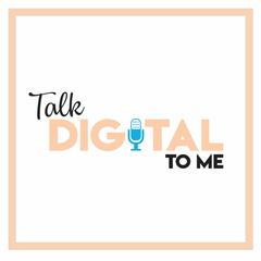 Talk Digital To Me Podcast