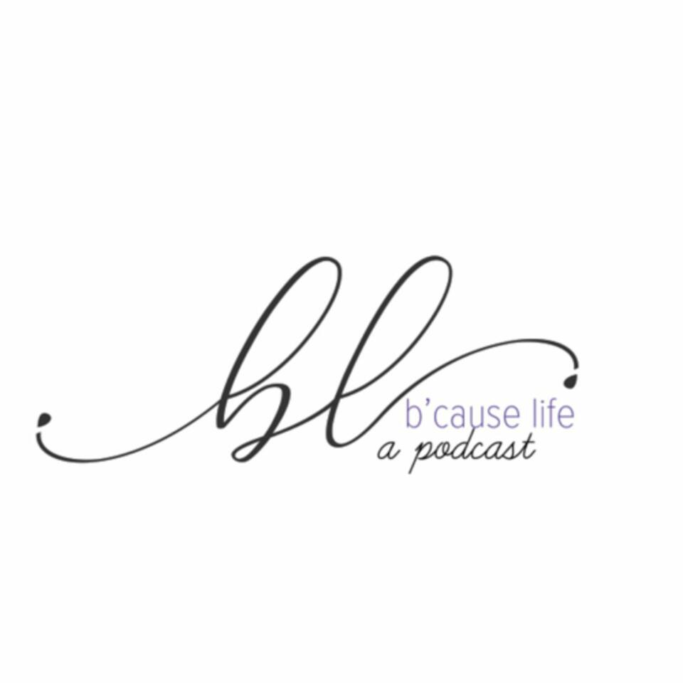 b'cause life