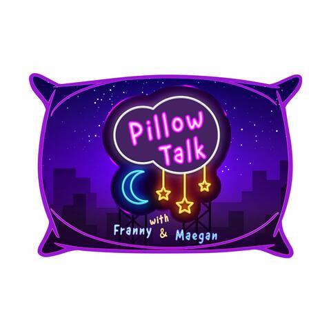 Pillow Talk with Franny & Maegan