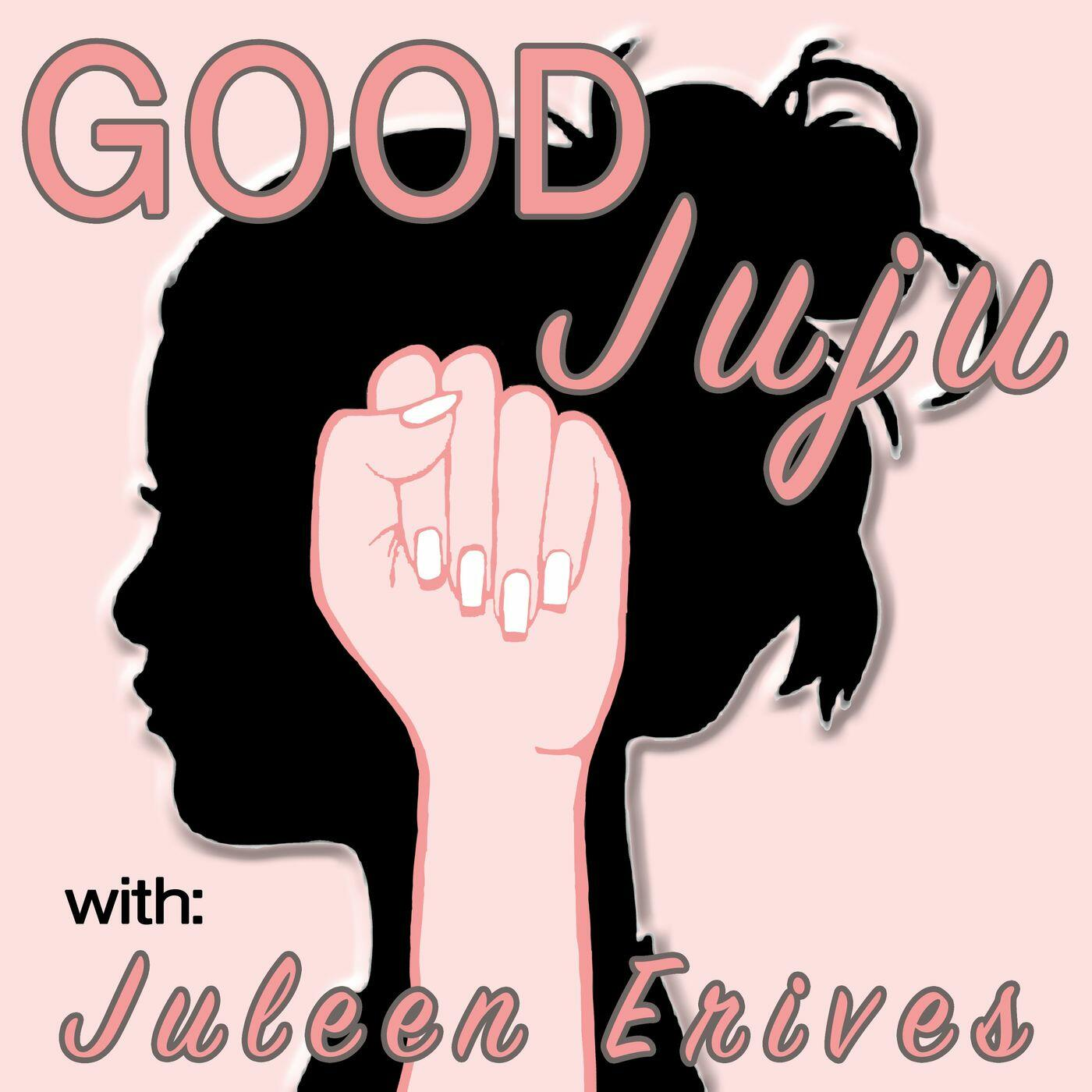 Good Juju with Juleen Erives
