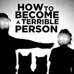 How To Become A Terrible Person