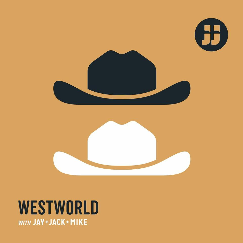 Westworld with Jay, Jack and Mike
