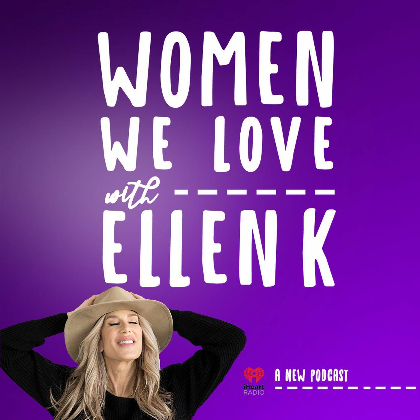 Women We Love with Ellen K