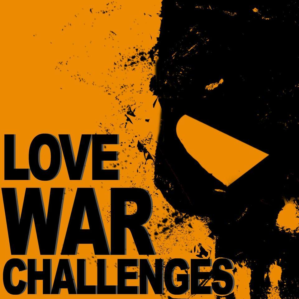 Love War Challenges Podcast