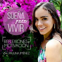 Sueña para Vivir con Paulina Jiménez