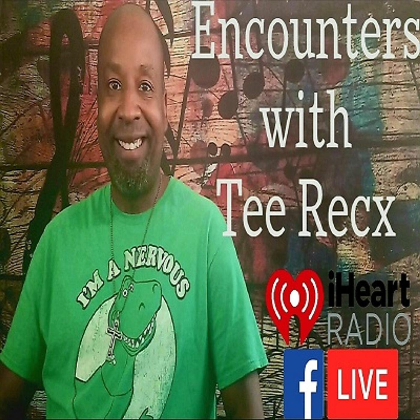 Encounters with Tee Recx