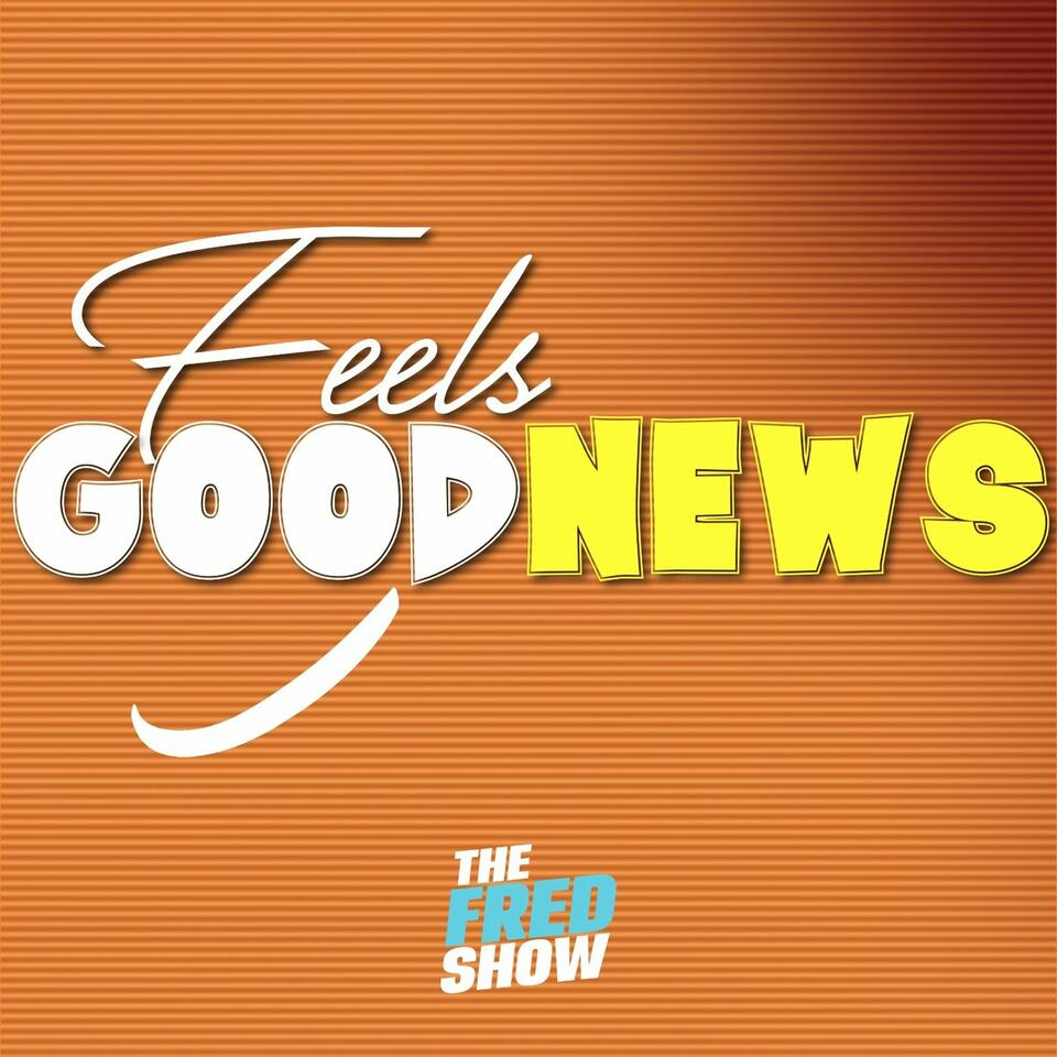The Fred Show Feels Good News