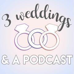 3 Weddings & A Podcast