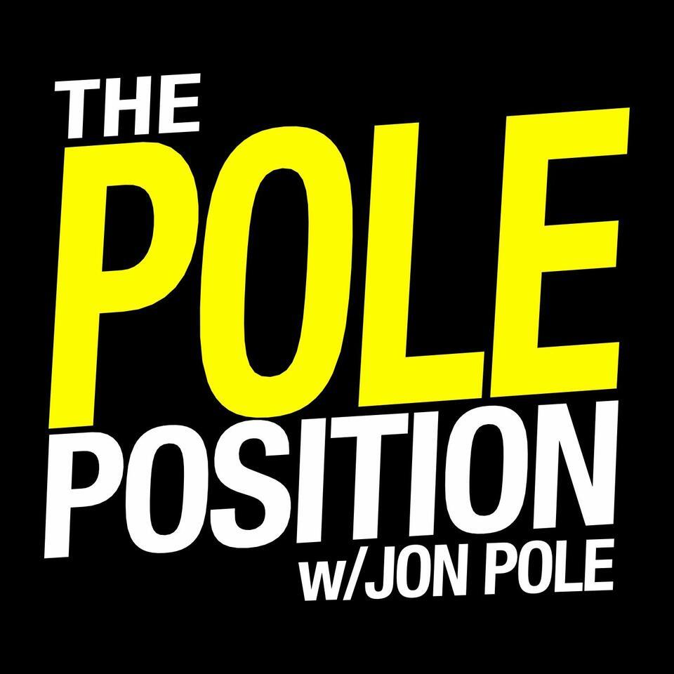 The Pole Position with Jon Pole