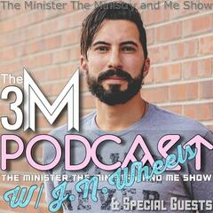 The Minister The Ministry & Me Show - The 3M Podcast